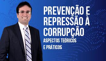 PREVENÇÃO E REPRESSÃO À CORRUPÇÃO - ASPECTOS TEÓRICOS E PRÁTICOS