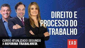 DIREITO E PROCESSO DO TRABALHO - ATUALIZAÇÃO COM A REFORMA TRABALHISTA